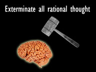 Exterminate All Rational Thought